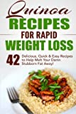 Quinoa Recipes for Rapid Weight Loss: 42 Delicious, Quick & Easy Recipes to Help Melt Your Damn Stubborn Fat Away!