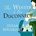 The Winter of Our Disconnect: How One Family Pulled the Plug and Lived to Tell/Text/Tweet the Tale | Susan Maushart