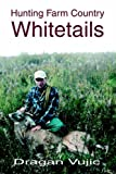 img - for HUNTING FARM COUNTRY WHITETAILS by Dragan Vujic (2005-06-07) book / textbook / text book