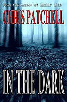 In the Dark (A Holt Foundation Story Book 1) by [Patchell, Chris]