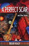 A Perfect Scar & Other Stories