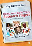 Doing Your Early Years Research Project : A Step-by-Step Guide, Roberts-Holmes, Guy, 1849205191