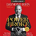 The Power of Broke: How Empty Pockets, a Tight Budget, and a Hunger for Success Can Become Your Greatest Competitive Advantage Audiobook by Daniel Paisner, Daymond John Narrated by Daymond John, Sway Calloway