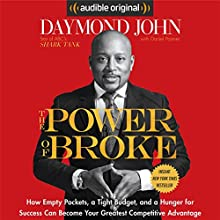 The Power of Broke: How Empty Pockets, a Tight Budget, and a Hunger for Success Can Become Your Greatest Competitive Advantage Audiobook by Daymond John, Daniel Paisner Narrated by Daymond John, Sway Calloway
