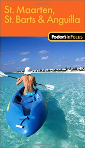 Fodor's In Focus St. Maarten, St. Barths and Anguilla, 1st Edition (Fodor's in Focus St. Maarten, St. Barth and Anguilla)