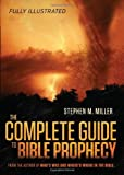 The Complete Guide to Bible Prophecy, Stephen M. Miller, 1624162231
