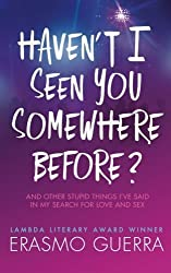 Haven't I Seen You Somewhere Before?: And Other Stupid Things I've Said In My Search For Love And Sex