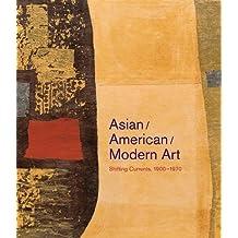 Asian/American/Modern Art: Shifting Currents, 1900–1970