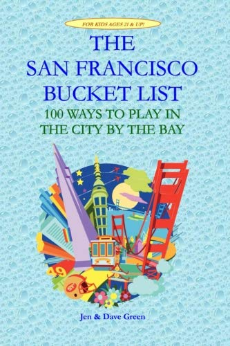 The San Francisco Bucket List: 100 Ways to Play in the City by the Bay (Best Places To Visit In San Francisco Bay Area)