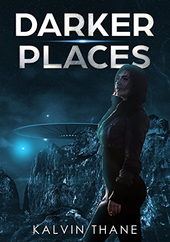 Darker Places - A Dog Squad Story - A Sci-fi Military Series - The Third Story by Kalvin Thane (A Dog Squad Story Series Book 3)