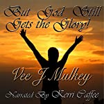 But God Still Gets the Glory! | Vee J. Mulkey