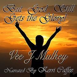 But God Still Gets the Glory!