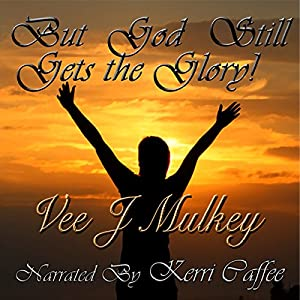 But God Still Gets the Glory! Audiobook