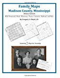 Family Maps of Madison County, Mississippi, Deluxe Edition : With Homesteads, Roads, Waterways, Towns, Cemeteries, Railroads, and More, Boyd, Gregory A., 1420312014