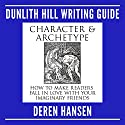 Character and Archetype: How to Make Readers Fall in Love with Your Imaginary Friends: Dunlith Hill Writing Guides, Book 6 Audiobook by Deren Hansen Narrated by Deren Hansen