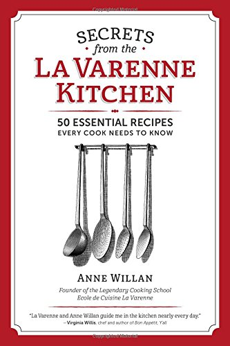 Secrets from the La Varenne Kitchen: 50 Essential Recipes Every Cook Needs to Know