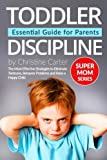 Toddler Discipline: Essential Guide for Parents: The Most Effective Strategies to Eliminate Tantrums, Behavior Problems and to Raise a Happy Child (Supermom Series) (Volume 3)