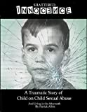 Shattered Innocence a Traumatic Story of Child On Child Sexual Abuse and Living In the Aftermath By Patrick Albin