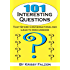 101 Interesting Questions (101 and More Questions)