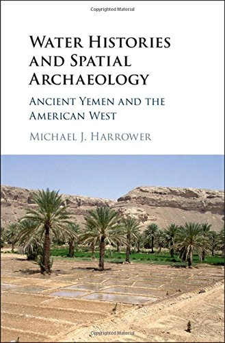 Water Histories and Spatial Archaeology: Ancient Yemen and the American West by Cambridge University Press
