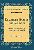Amazon / Forgotten Books: Elizabeth Hardee Iris Gardens Grower and Importer of Rare Irises, 1924 - 1925 Classic Reprint (Elizabeth Hardee Iris Gardens)