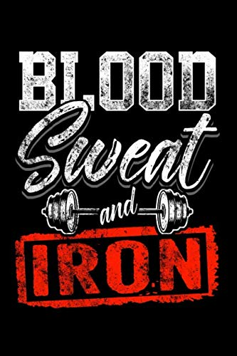Blood Sweat and Iron: Lined Journal Notebook for Weight Lifters, Exercise Log, Bodybuilding Book