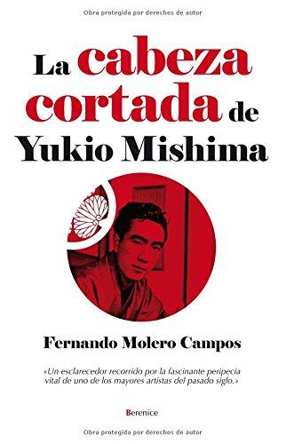 La cabeza cortada de Yukio Mishima (Novela (berenice))