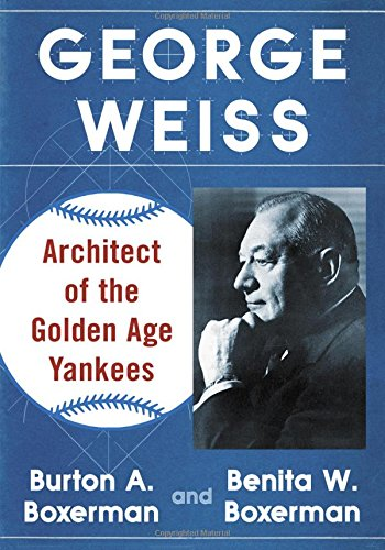 (George Weiss: Architect of the Golden Age Yankees )