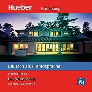 Das Wunschhaus und andere Geschichten (Deutsch als Fremdsprache) Hörbuch