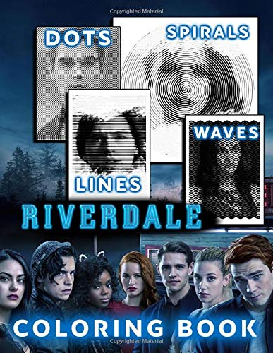 Riverdale Dots Lines Spirals Waves Coloring Book A New Sort Of Dots Lines Spirals Waves Coloring Book For Adults Many Flawless Images Of Riverdale Included For Relaxation And Stress Relief
