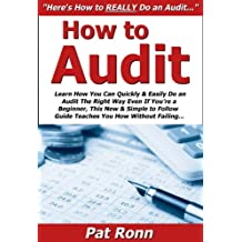 How to Audit: Learn How You Can Quickly & Easily Do an Audit The Right Way Even If You're a Beginner, This New & Simple to Follow Guide Teaches You How Without Failing