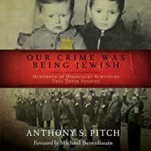 Our Crime Was Being Jewish: Hundreds of Holocaust Survivors Tell Their Stories Audiobook by Anthony S. Pitch Narrated by Malk Williams, Fenella Fudge