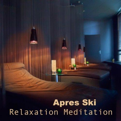 New Apres Ski - Apres Ski Relaxation Meditation - Sauna, Massage Music & Wellness Spa, Relaxation Meditation Music Moods