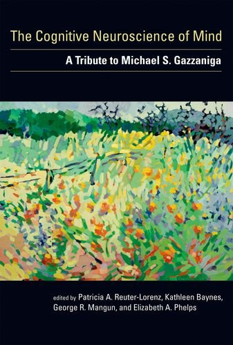 The Cognitive Neuroscience of Mind: A Tribute to Michael S. Gazzaniga (MIT Press)