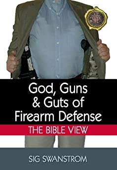 God, Guns, and Guts of Firearm Defense: The Bible View (36 Ready Preparedness Guides) by [Swanstrom, Sig]