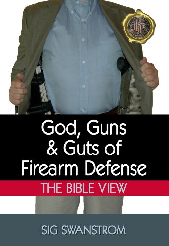 God, Guns, and Guts of Firearm Defense: The Bible View (36 Ready Preparedness Guides)