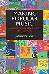 Making Popular Music: Musicians, Creativity and Institutions: Musician, Aesthetics and the Manufacture of Popular Music by Toynbee, Jason (2000) Paperback