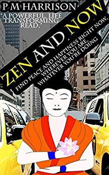 Zen And Now: Find Peace And Happiness Right Now, No Matter Where You Are, No Matter What You're Doing by [Harrison, P M]