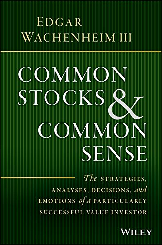 Common Stocks and Common Sense: The Strategies, Analyses, Decisions, and Emotions of a Particularly Successful Value ()
