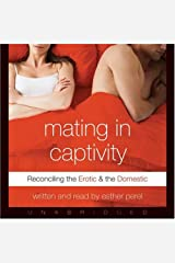 Mating in Captivity: Reconciling the Erotic & the Domestic Audible Audiobook