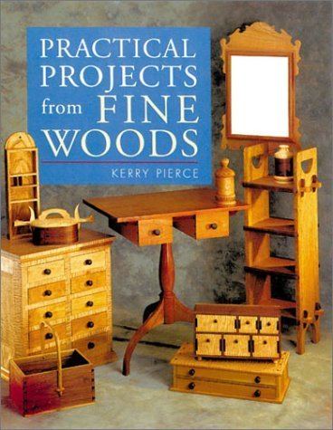 (Practical Projects from Fine Woods by Kerry Pierce (2001-06-30))