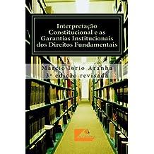 Interpretação Constitucional e as Garantias Institucionais dos Direitos Fundamentais