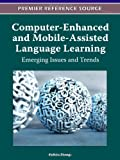 Computer-Enhanced and Mobile-Assisted Language Learning : Emerging Issues and Trends, , 1613500653