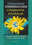 Nonviolent Communication Companion Workbook: A Practical Guide for Individual, Group or Classroom Study (Nonviolent…