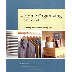 Home Organizing Workbook: Clearing Your Clutter, Step by Step