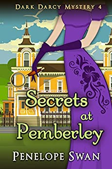 Secrets at Pemberley ~ A Pride and Prejudice Variation (Dark Darcy Mysteries Book 4) by [Swan, Penelope]