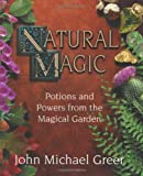 Natural Magic: Potions & Powers from the Magical Garden