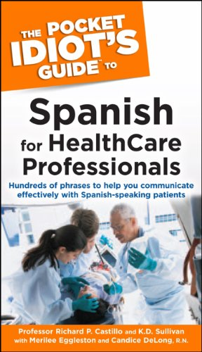 The Pocket Idiot's Guide to Spanish for Health Care Professionals: Hundreds of Phrases to Help You Communicate Effectively with Spanish-Speaking Patients (Pocket Idiot's Guides (Paperback))