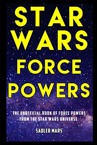 Star Wars Force Powers: The Unofficial Book of Force Powers from the Star Wars Universe.