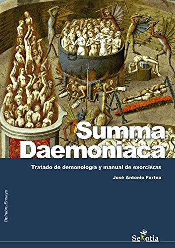 Summa Daemoniaca: Tratado de demonología y manual de exorcistas (Opinion Y Ensayo) Tapa blanda – 11 mar 2015 José Antonio Fortea Cucurull Sekotia 8494284754 DNF